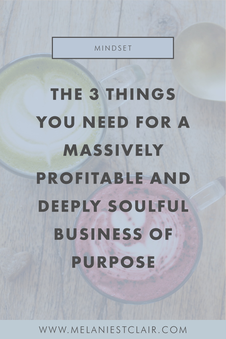 The 3 Things You Need for a Massively Profitable & Deeply Soulful Business of Purpose