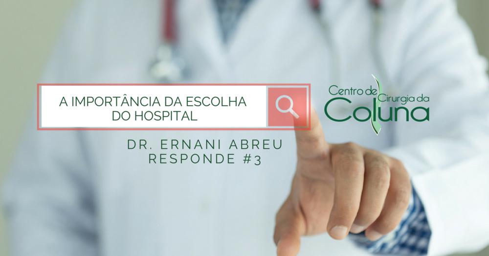 A importância da escolha do hospital - Dr. Ernani Abreu Responde #3 - Centro de Cirurgia da Coluna