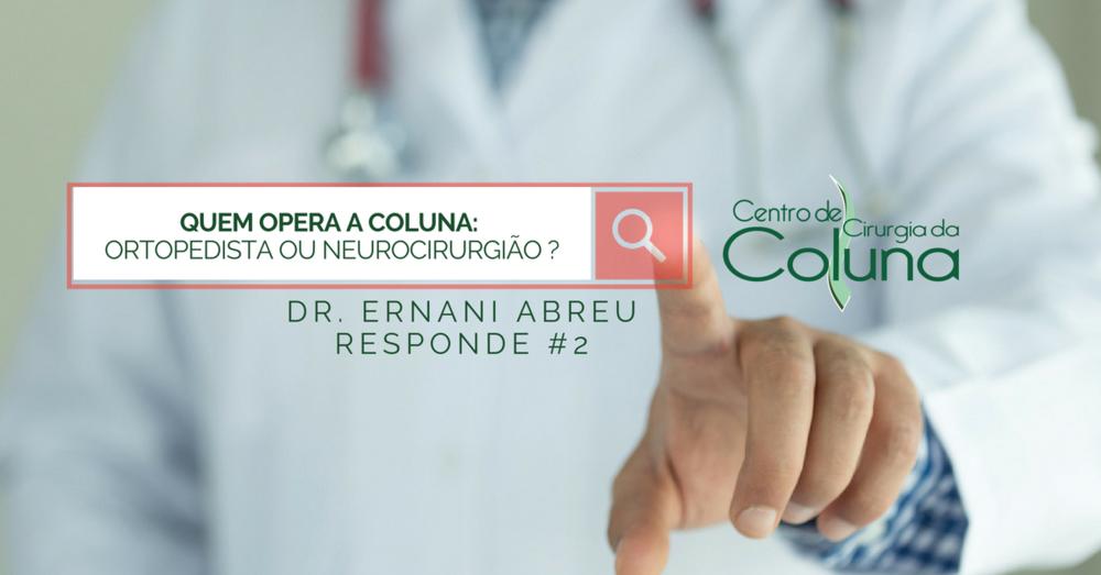 Quem opera a coluna, Ortopedista ou Neurocirurgião ?- Dr. Ernani Abreu Responde #2 - Centro de Cirurgia da Coluna