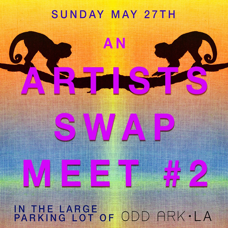 "- ODD ARK • LA invites you their second Artists Swap-MeetWhen: May 27th, 11-4pmLocation: the large parking lot at ODD ARK • LA, 7101 North Figueroa St. 90042What is it?A happening, exhibition, sale, community gathering, cultural exchange and an opportunity to recycle and reduce our environmental footprint. Participants: 5 Car Garage, Big Pictures Los Angeles, JACOB'S Los Angeles, Curatorial Hub, ARVIA LA, Alika Cooper, Eric Wesley, Cheryl Bently, Jamie Felton, Alice Lang, Molly Shea, Sarah Cromarty, Katie Herzog, Thaddeus Strode, Benjamin Weissman, Jane Parrott, Martin Durazo, Claudia Huiza Presents, Tim Biskup, Cathy Akers , Ginny Cook, Kristy Luck, Christopher Kuhn, Rema Ghuloum, Daniel Cummings , Andy Bennet, Brittany Lombari, Aida Lugo And many more!Exhibition and sale of:original works editionsspecial projects art catalogs and art magazines""failed"" works art supplies and toolsstudio furniture studio bric-a-bracFeatured:art workscurated group exhibitionsinstallationsperformanceTrading:work books and magssupplies info and stories*Event curated by opportunity, chance and serendipity.----------------------------------------------------Participants keep 100% of sales!"