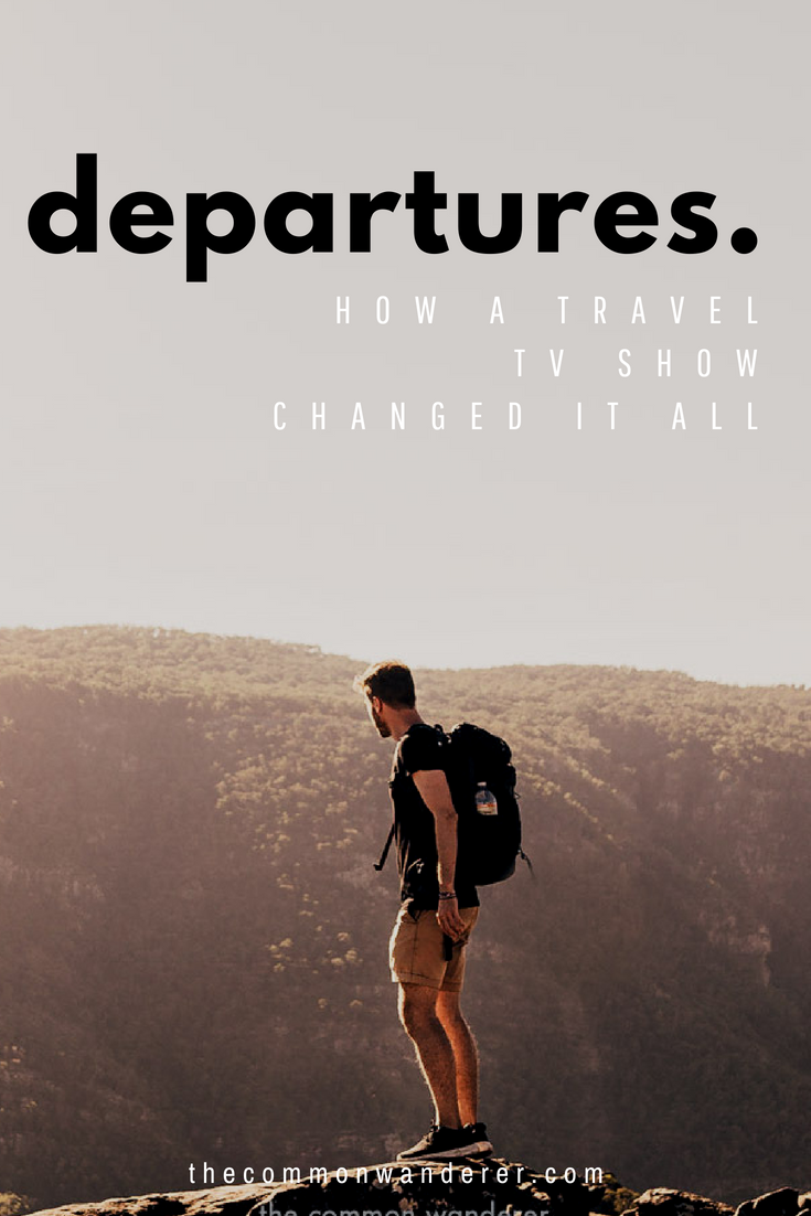 A simple change of the channel on a lazy Sunday afternoon altered Mark's life forever. The inspiring travel and adventure tv show Departures reignited his passion for travel and led to the creation of this very blog, The Common Wanderer. Here's why. | Departures | travel inspiration | bucket list | #travel