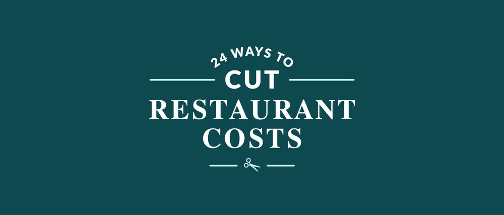24 Ways to Cut Costs Without Cutting Corners in Your Restaurant