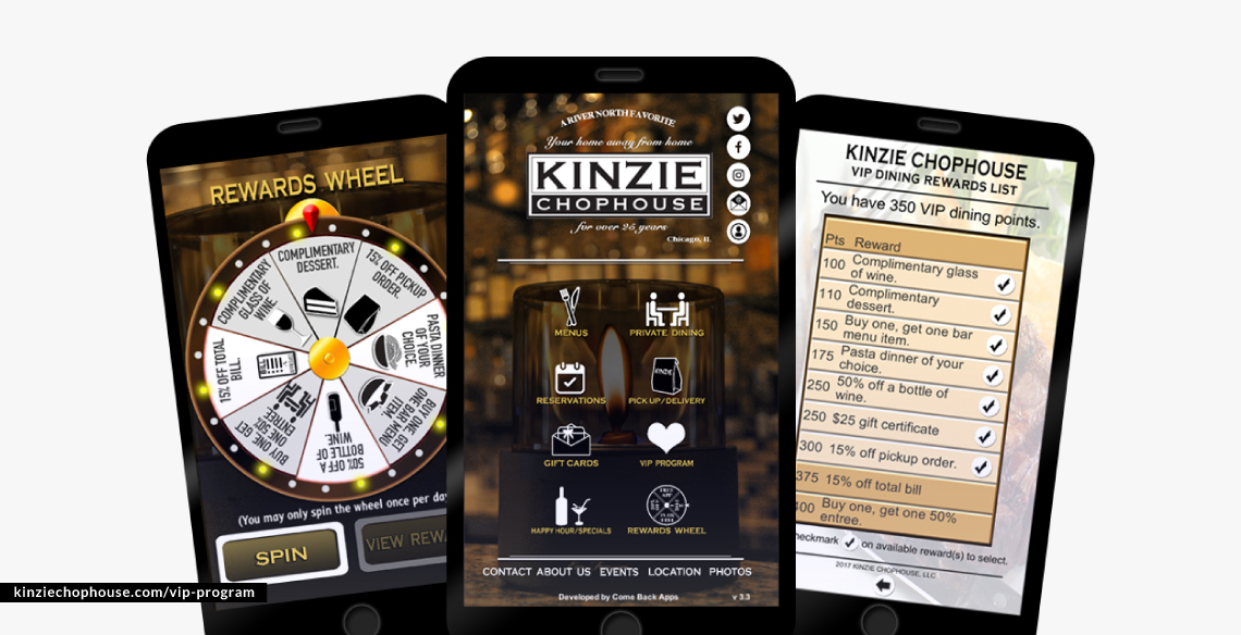 Launch a loyalty program (like Kinzie Chophouse in Chicago—housed on their app), if you don't already have one.