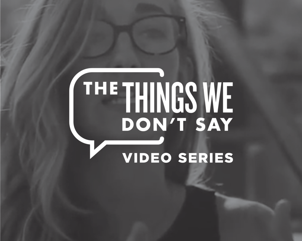THINGS WE DON'T SAY VIDEO SERIES - The Things We Don't Say is a highly focused series of informative short videos on different mental health concepts.
