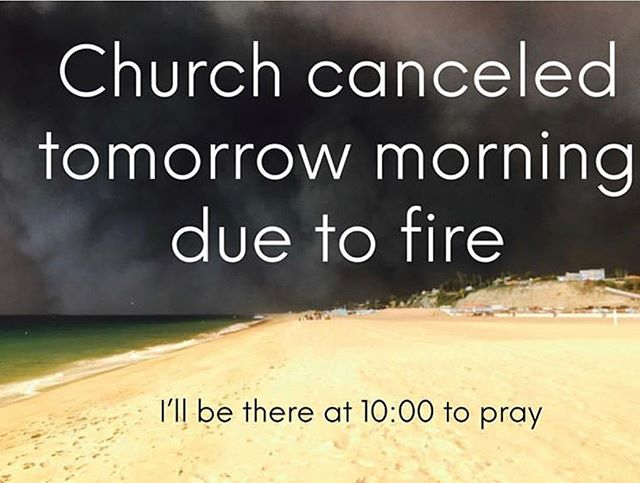 Malibu Gathering church service is cancelled tomorrow. Folks will be there to pray and talk at 10AM.