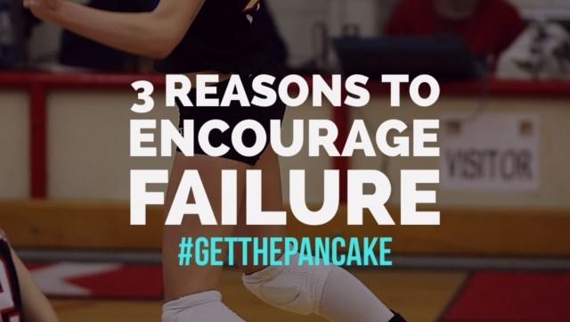 3 Reasons to Encourage Failure | www.getthepancake.com | #getthepancake