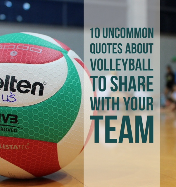 10 Uncommon Quotes About Volleyball to Share with Your Team