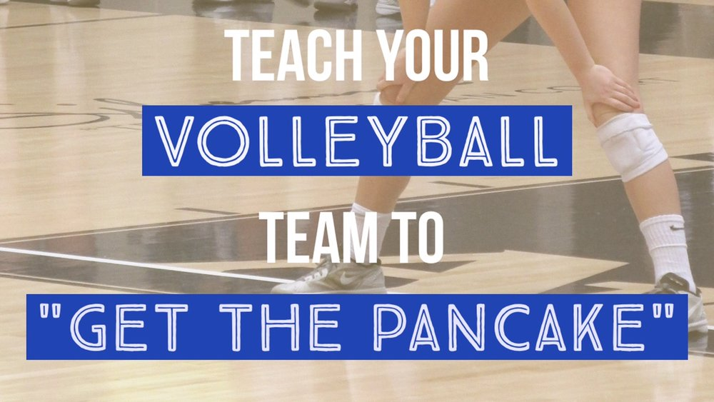 "Teach Your Volleyball Team to ""Get the Pancake"""