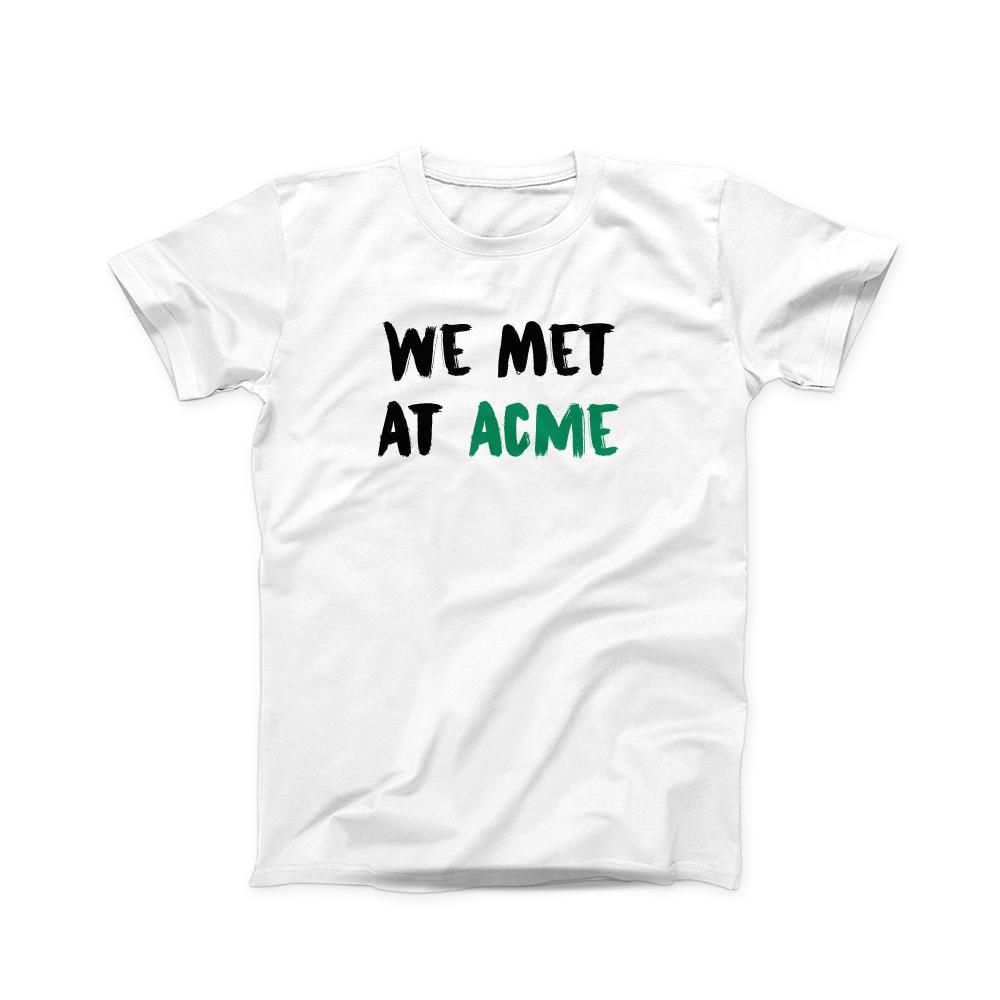 We Met At Acme T Shirt