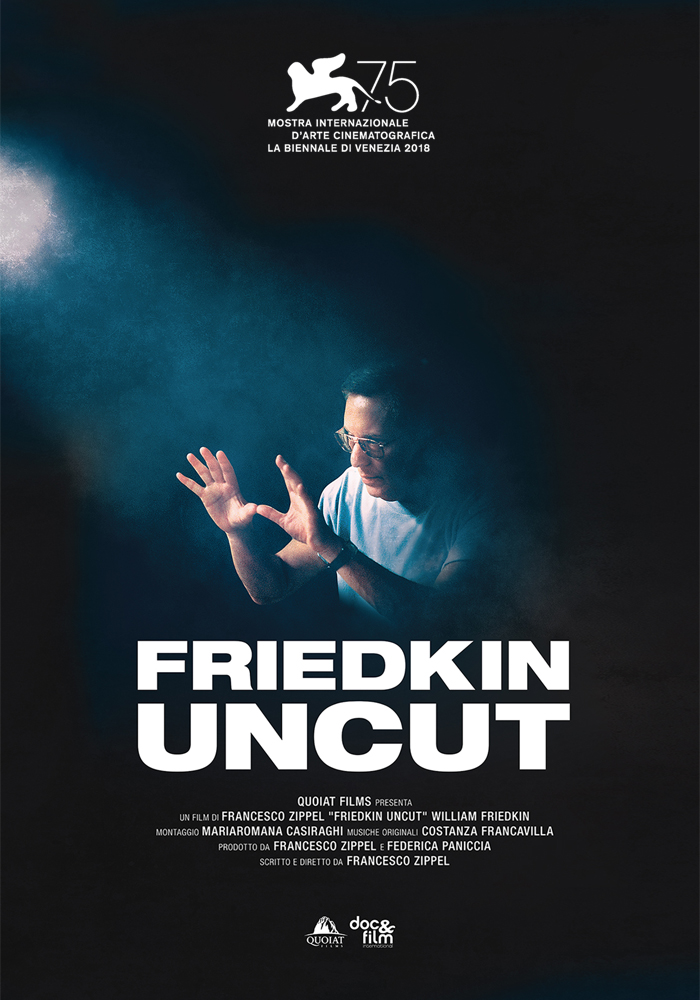 FRIEDKIN UNCUT (2018) - Nominated for best doc at Venice Film Festival 2018, a film about cult director of The Exorcist William Friedkin featuring Quentin Tarantino, F.F. Coppola, Wes Anderson & more. more >