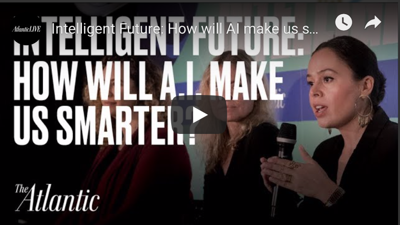 Intelligent Future: How Will AI Make Us Smarter   The Atlantic, New York, NY 2018