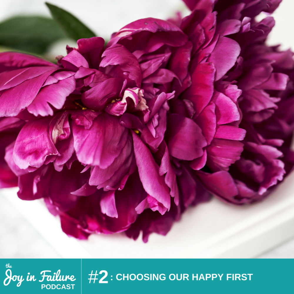 the joy in failure episode 2 choosing our happy first