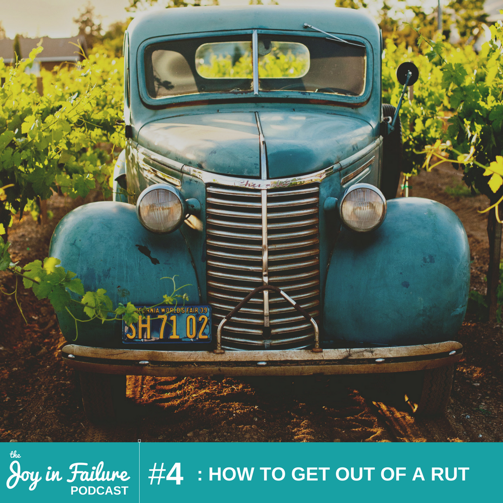 how to get out of a rut the joy in failure