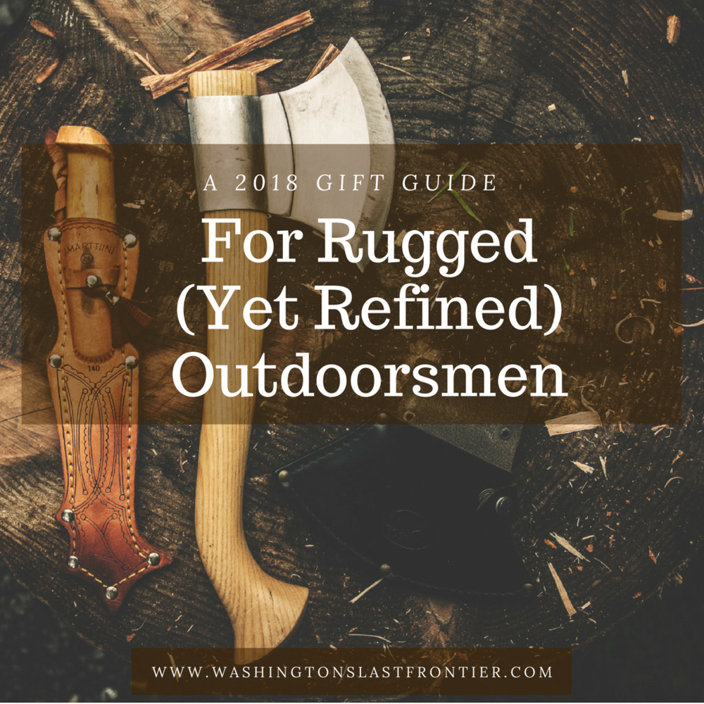 a 2018 gift guide for rugged yet refined outdoorsmen washingtons last frontier