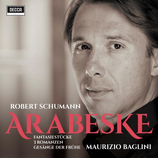 SCHUMANN  Arabeske, Fantasiestücke, 3 Romanzen, Gesänge der Frühe Maurizio Baglini, piano 2018 Decca UPC 00028948176663 recensioni | reviews