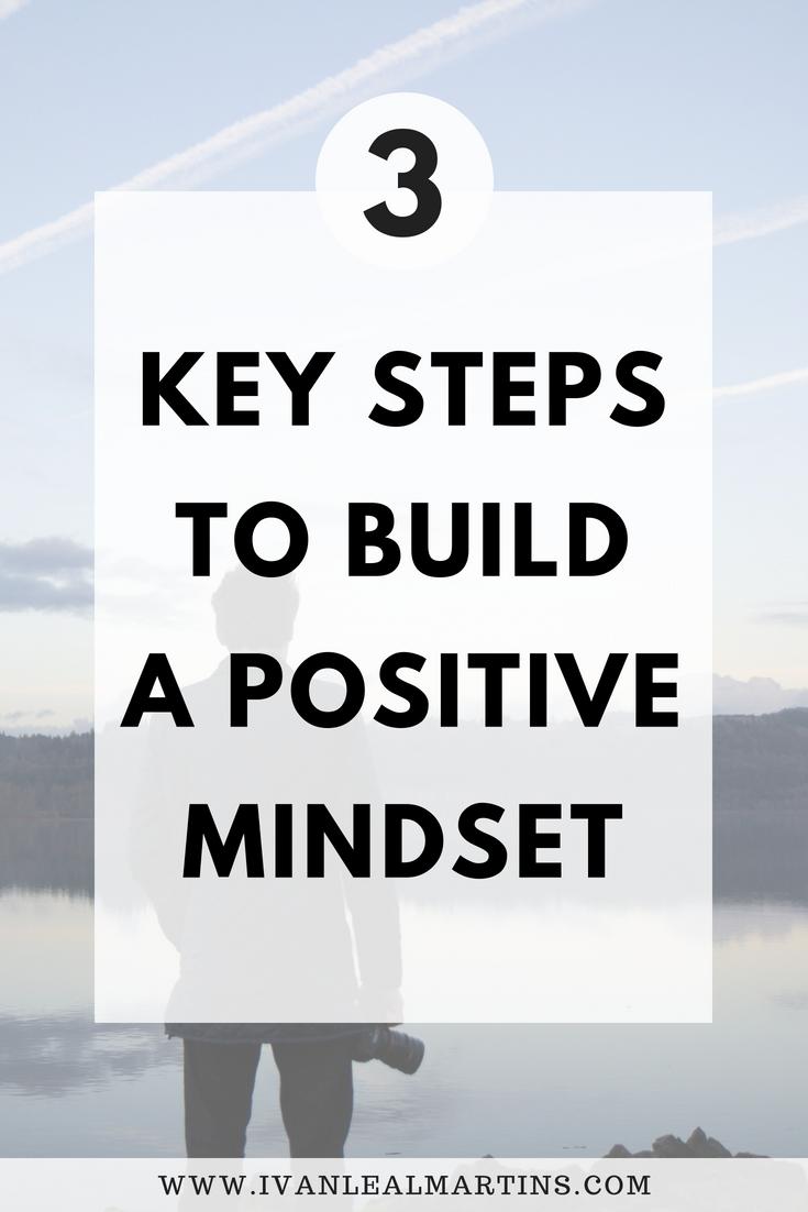 The 3 key steps to build a positive mindset
