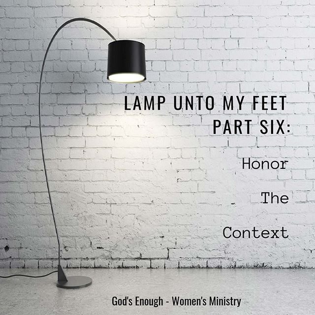 Today in the Lamp Unto my Feet Blog Series Part 6: I talk about how to honor the Context of Scripture. We look at what context is and how to honor it fully. godsenough.org/blog #godsenough #womensministry #studyhisword #biblestudy #knowgod #honor #context #whatitmeans
