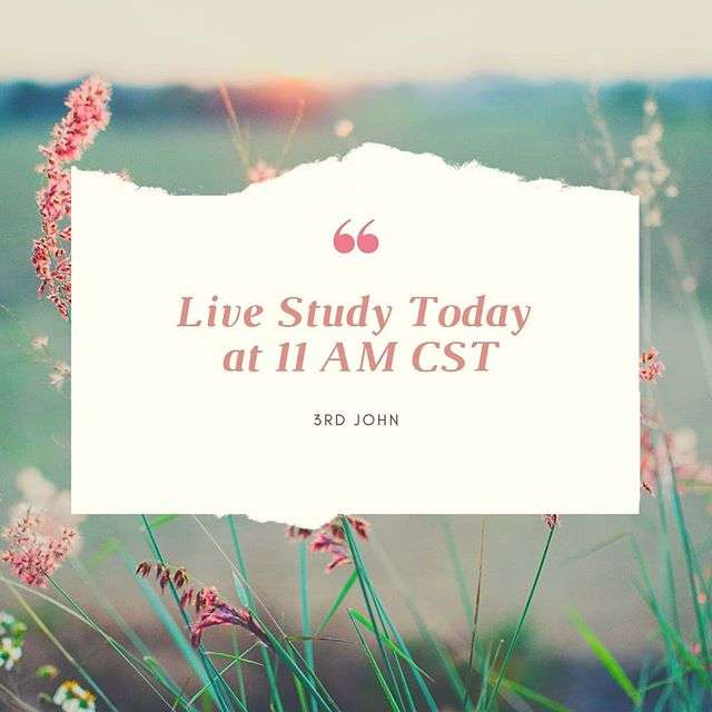 Will be back today. A little later than normal. I look forward to our study in 3rd John.  #livestudy #godsword