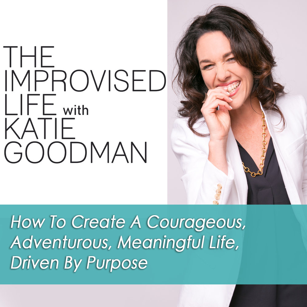 The Improvised Life with Katie Goodman Podcast, self-help, life-coach, speaker, comedian, entrepreneur, mindfulness