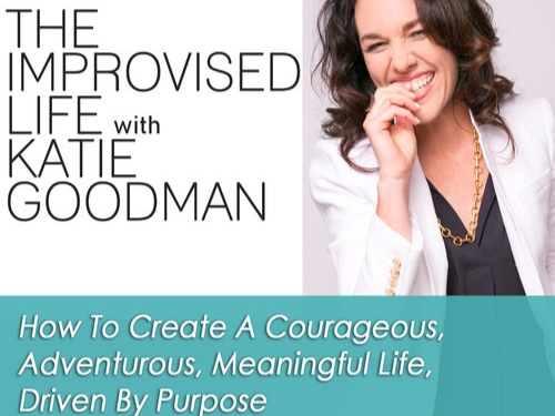 The Improvised Life Self-Help Podcast with Katie Goodman