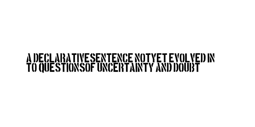 A DECLARATIVE SENTENCE NOT YET EVOLVED INTO QUESTIONS OF UNCERTAINTY AND DOUBT, New Media study for oil, size variable.