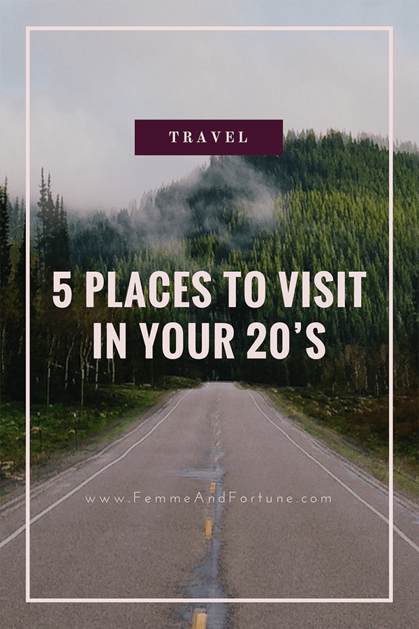 20 Places To Visit In Your 20's | Femme & Fortune
