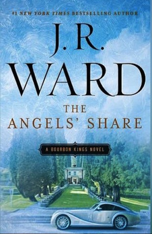 The Angels' Share (The Bourbon Kings #2) by J.R. Ward
