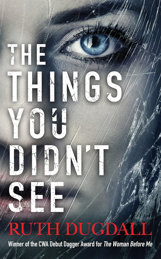 THE THINGS YOU DIDN'T SEE by Ruth Dugdall (Cover)