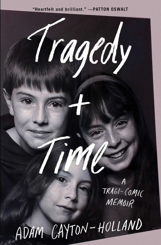 Tragedy + Time by Adam Cayton-Holland