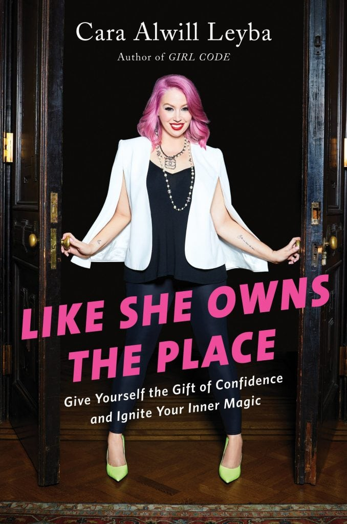 Like She Owns the Place: Give Yourself the Gift of Confidence and Ignite Your Inner Magic by Cara Alwill Leyba