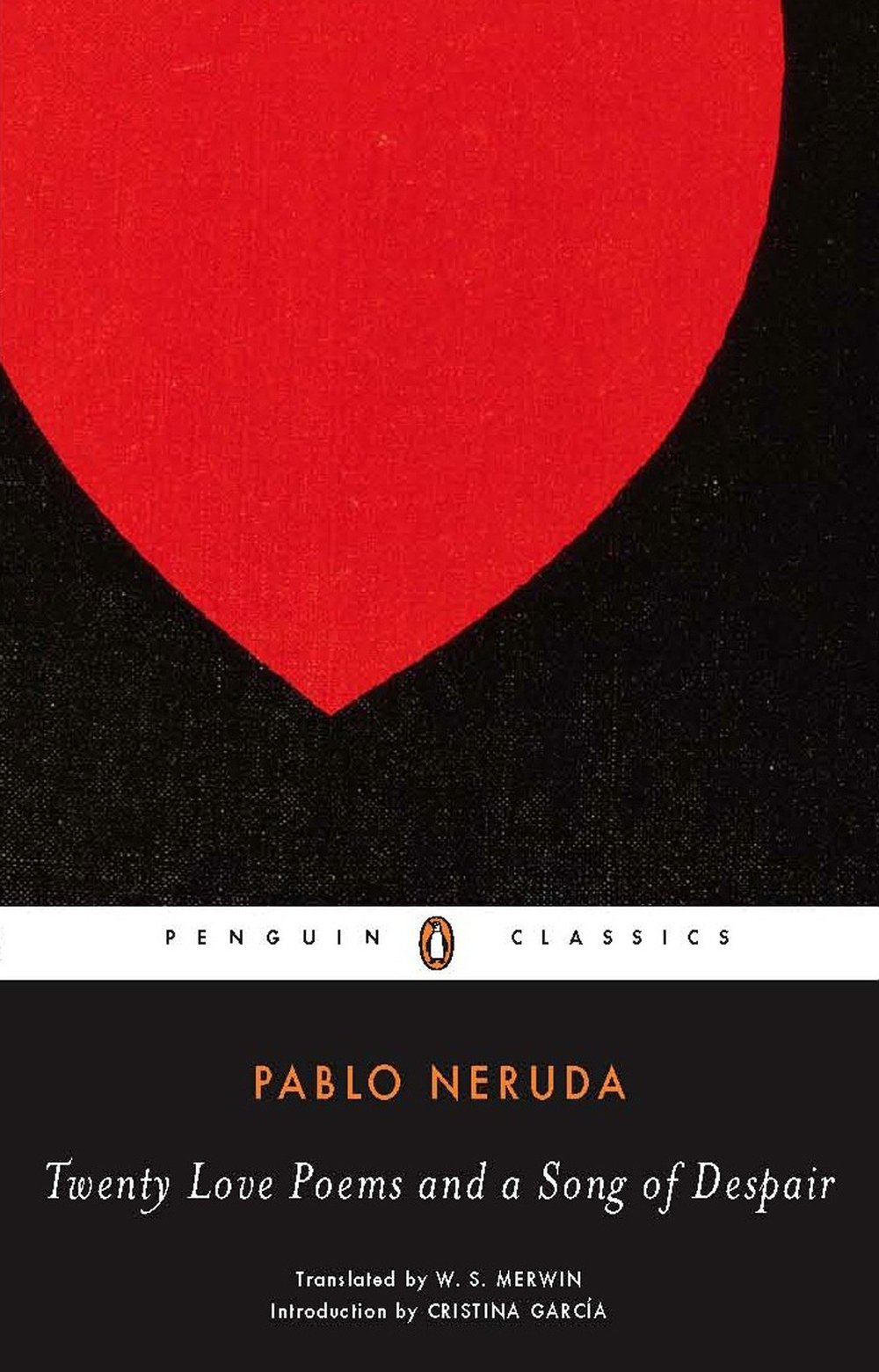 TWENTY LOVE POEMS AND A SONG OF DESPAIR by Pablo Neruda, Translated by W.S. Merwin   This book remains among the most popular works of Nobel Prize-winning poet, Pablo Neruda, even after its first appearance in 1924. The rich use of nature symbolism to celebrate love and to express grief has not been surpassed in the literature of our century. Additionally, many regard W. S. Merwin's translations as the best versions of Neruda available in English. With the most recent introduction from Cristina Garcia, this book continues to inspire poets and lovers alike.