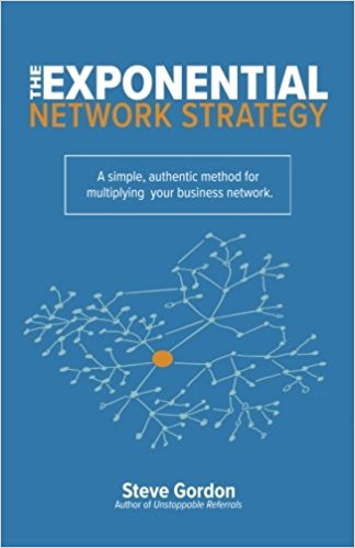 The Exponential Network Strategy: A Simple, Authentic Method for Multiplying Your Business Network