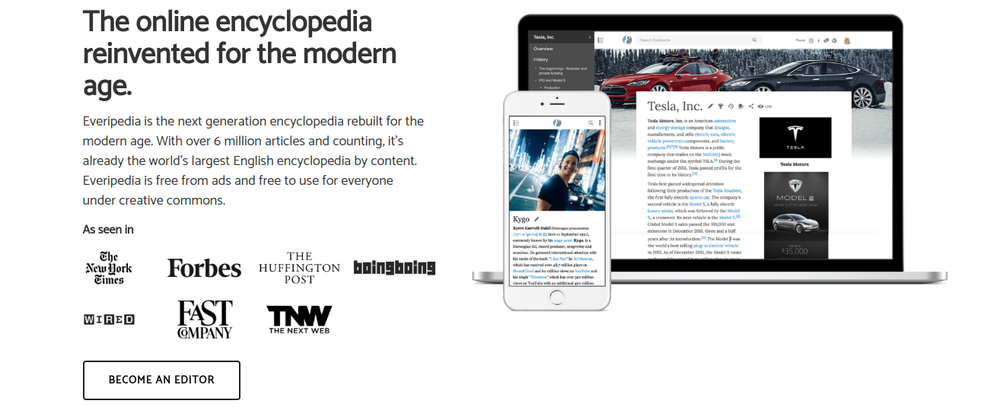 """Everipedia is a for-profit, wiki-based online encyclopedia founded in December 2014, launched in 2015 as a fork of Wikipedia. The site's name is a portmanteau of the words """"everything"""" and """"encyclopedia."""" The website is owned by Everipedia, Inc., and is headquartered in Westwood, Los Angeles, California.Everipedia is the largest English-language encyclopedia,according to The Next Web, with over six million articles.The site offers a significantly larger range of articles than the English Wikipedia as inclusion criteria for notability is lower. Everipedia uses  EOS  blockchain on the IQ token. IQ will be airdropped to the owner's of EOS.IO at a ratio of 5.1 : 1 based on the amount of EOS held at the date of the Genesis snapshot. More to come soon!"""