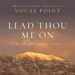 BYU Vocal Point: Lead Thou Me On CD Click Here!