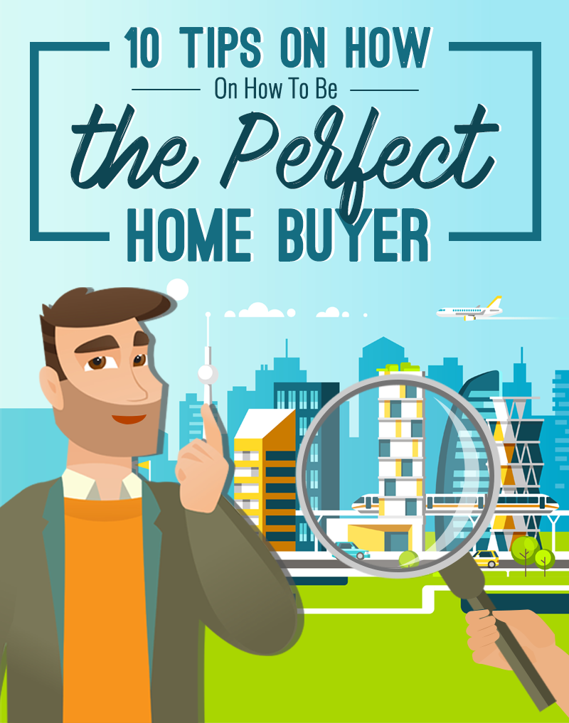10 Tips On How To Be The Perfect Home Buyer