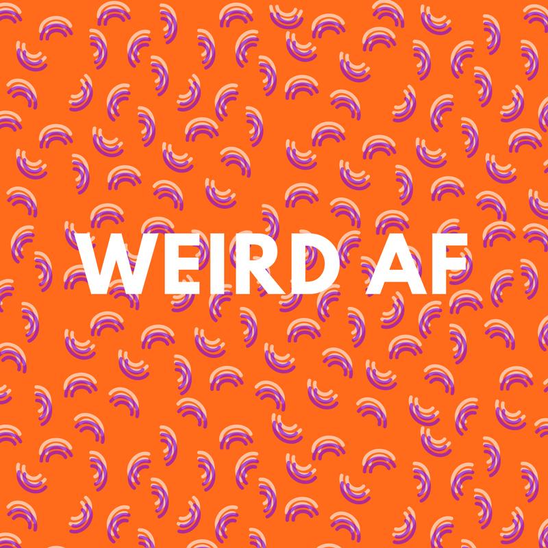 Weird = good