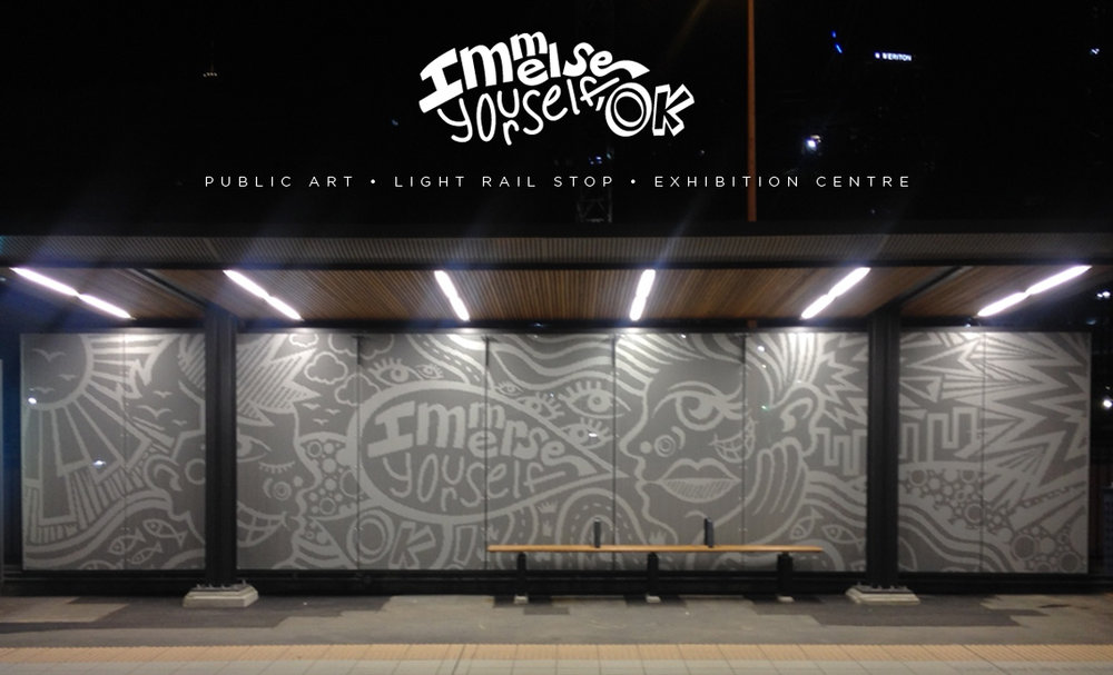 Immerse Yourself, OK. 2015.   Inner West Light Rail, Exhibition Centre Stop. Sydney NSW. 2000. Australia.
