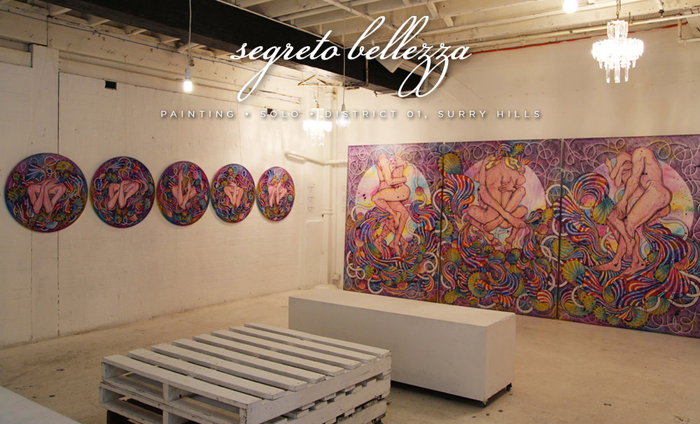 Segreto Bellezza.   Solo Exhibition. 2016. 20 paintings on love and intimacy. 20 - 24 October 2016. District 01. Randle Lane. Surry Hills. NSW. 2000