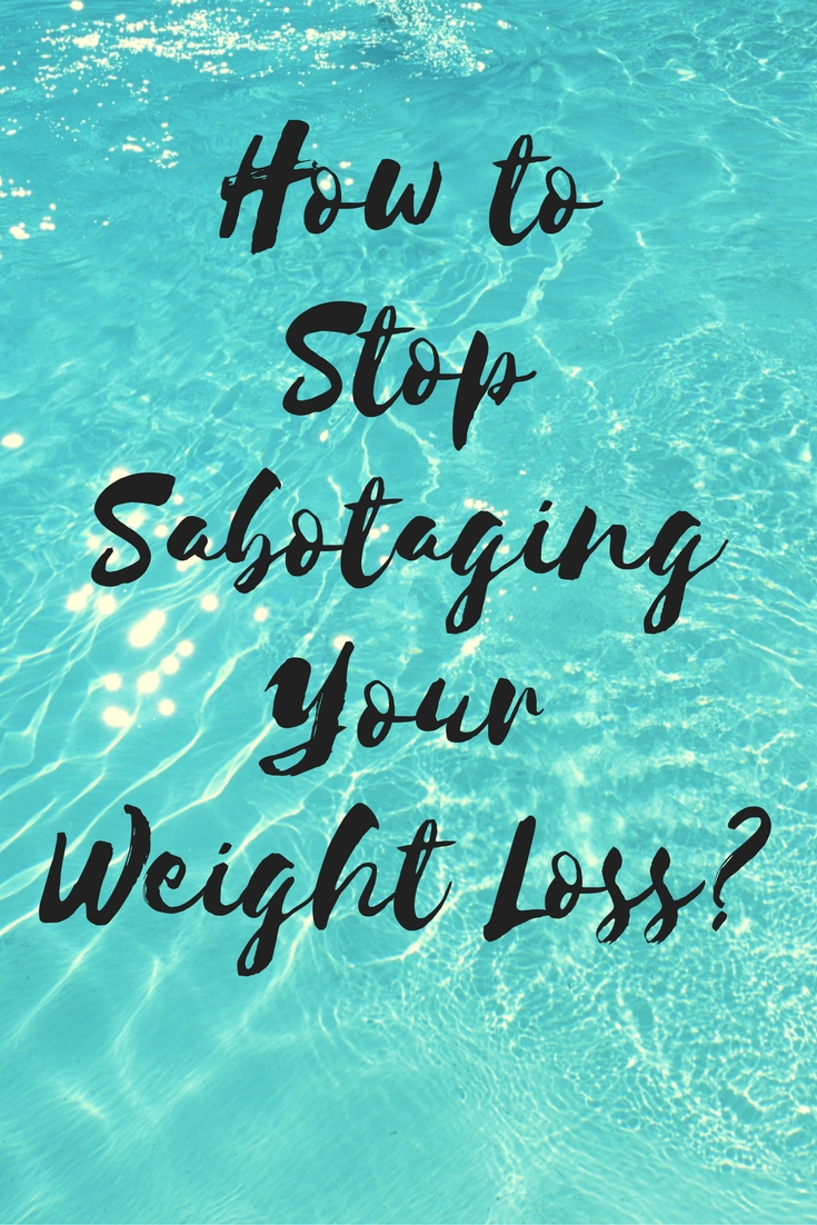 Stop Sabotaging Your Weight Loss (1)