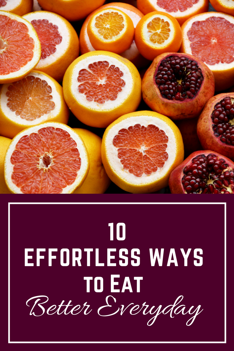 10 Effortless Ways to Eat Better Everyday