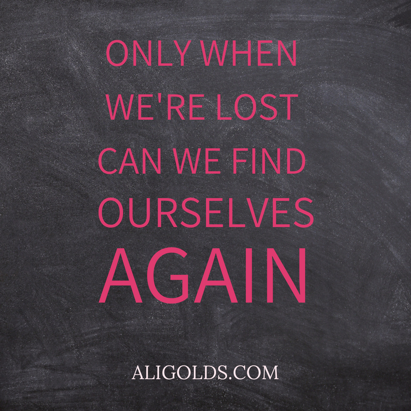 ONLY WHEN WE'RE LOST CAN WE FIND OURSELVES.png