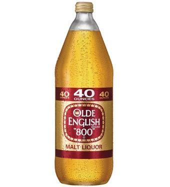 "Old English ""800"" is a malt liqour (beer) which was very popular in ""the hood"" also known as ""a 40"" i.e. a 40 ounce of beer"