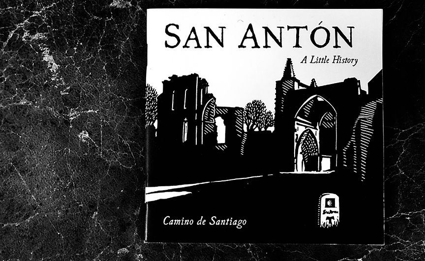 """San Anton: A Little History,"" an illustrated guidebook by Robert Mullen and Rebekah Scott.   This project has raised more than 1,000 Euros for the little albergue inside the ruins there."