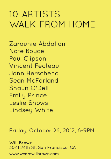 At 6PM, 10 artists will set out on foot from their respective homes and walk to Will Brown. Departing from disparate corners of the Bay Area, participants will arrive in a staggered procession throughout the course of the evening. The physical space will be empty of art. Beer and wine will be served. We hope to see you there.