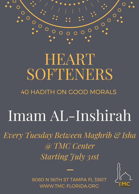 Heart Softeners - Join us every Tuesday between Magrib and Isha with Imam Al-Inshirah as he takes us on a journey with 40 Hadith on good morals