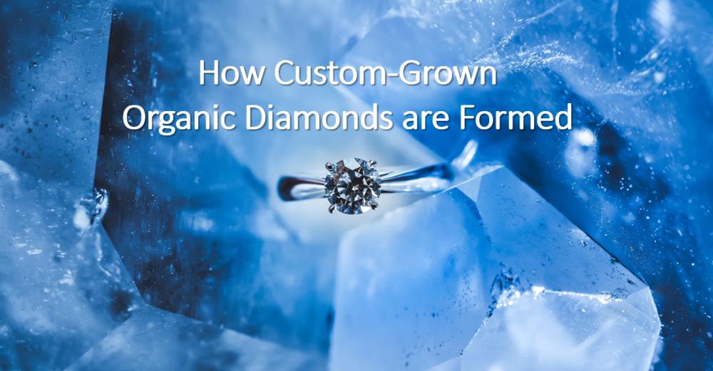 How Organic Diamonds are Grown