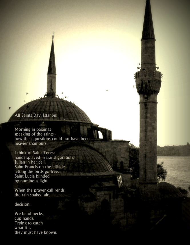"From the collection, ""All Saints Day, Istanbul,"" first published in  Relief: A Quarterly Christian Expression,  vol. 2, no. 3 (2008)."