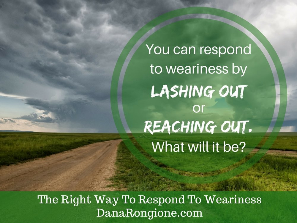 The Right Way To Respond To WearinessDanaRongione.com.jpg