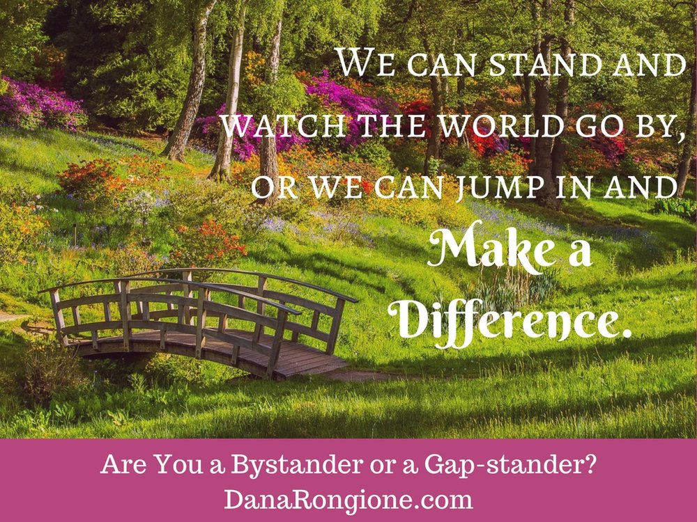 Are You a Bystander or a Gap-stander?DanaRongione.com.jpg