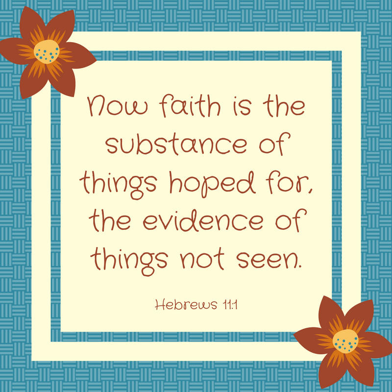 Now faith is the substance of things hoped for, the evidence of things not seen..png